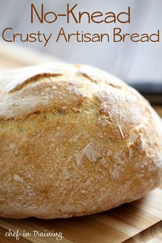 No-Knead Crusty Artisan Bread... This recipe is SO easy and SO delicious!
