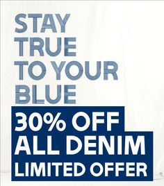 STAY TRUE TO YOUR BLUE | 30% OFF ALL DENIM LIMITED OFFER