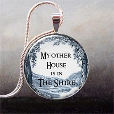 My Other House is in the Shire pendant