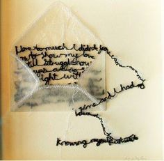 This idea is stitched on to Valizafix and then when it is put into water the paper disappears and  you are left with the stitchery. Again this would work well with the teabags as a collection of works.  WEB: http://www.mariawigley.co.uk ARTIST: Maria Wigley TITLE: This Is My Letter to you  YEAR: Unknown