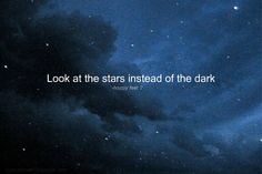 Look at the stars instead of the dark. ~ Happy Feat 2