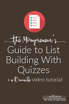 The Mompreneur's Guide to List-Building With Quizzes www.alliewilliams.co