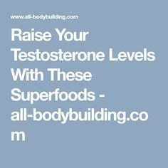 Raise Your Testosterone Levels With These Superfoods - all-bodybuilding.com