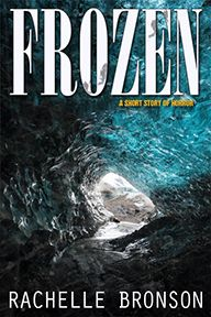Frozen, a short story of horror, by Rachelle Bronson - SciFi/Horror