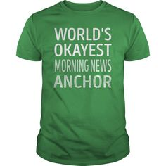 Worlds Okayest Morning News Anchor Job Shirts #gift #ideas #Popular #Everything #Videos #Shop #Animals #pets #Architecture #Art #Cars #motorcycles #Celebrities #DIY #crafts #Design #Education #Entertainment #Food #drink #Gardening #Geek #Hair #beauty #Health #fitness #History #Holidays #events #Home decor #Humor #Illustrations #posters #Kids #parenting #Men #Outdoors #Photography #Products #Quotes #Science #nature #Sports #Tattoos #Technology #Travel #Weddings #Women