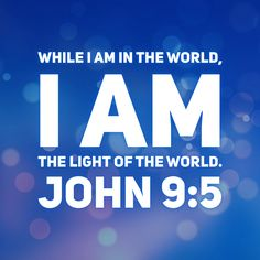 "‪While I am in the world, I am the Light of the world. John 9:5‬ This image of scripture was created by myself and is free for public use. Please share and use these images as led, my Christian brothers and sisters, and share the gospel of Jesus Christ, as it is written ""Go into all the world and preach the gospel to all creation."" Mark 16:15"