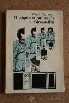 """El Psiquiatra, su """"loco"""" y el psicoanálisis / por Maud Mannoni"""