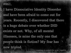 Dissociative identity disorder - almost always caused by severe child abuse at a very early age. Subject to a huge internet campaign to discredit it and ignore all similar dissociative disorders. False memory syndrome foundation active here - a group formed by accused pedophile Peter Freyd. From http://traumaanddissociation.tumblr.com