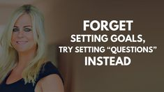 """Forget Setting Goals, Try Setting """"Questions"""" Instead 