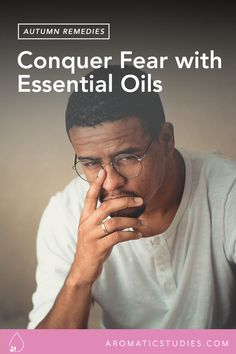 How Essential Oils Can Help You Face Your Fears