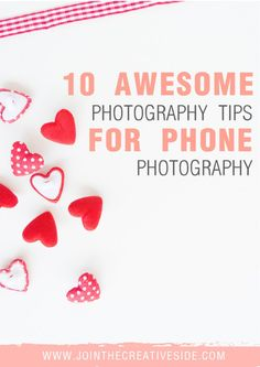 Join the Creative Side 10 awesome photography tips for phone photographers We probably all know that blog photography is a really important thing to improve your blog You can still take gorgeous photos with your phone camera. Yes people, it is possi