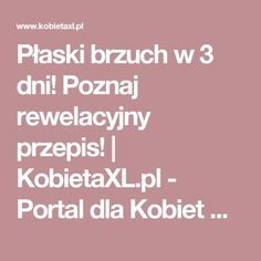 Płaski brzuch w 3 dni! Poznaj rewelacyjny przepis! |  KobietaXL.pl - Portal dla Kobiet Myślących Nutrition, Plank Workout, Wellness, Fitness, Portal, Beauty, Healthy Diet Meals, Loose Weight, Health