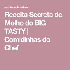 Receita Secreta de Molho do BIG TASTY | Comidinhas do Chef