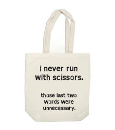 canvas tote bag - I Never Run With Scissors Those Last Two Words Were Unnecessary - funny tote bag. $18.00, via Etsy.