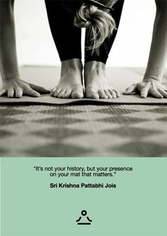 """It's not your history, but your presence on your mat that matters."" - Sri Krishna Pattabhi Jois • Udahni.com • #yoga #quotes"