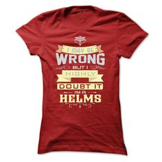 cool I MAY BE WRONG I AM A HELMS