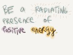 Be a radiating presence of positive energy.