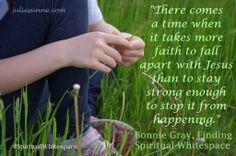 """More faith to fall apart with Jesus..."" #SpiritualWhitespace   Faith Barista - Bonnie Gray"