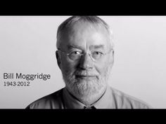 Bill Moggridge 1943-2012 - Few people think about it or are aware of it. But there is nothing made by human beings that does not involve a design decision somewhere.