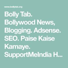 Bolly Tab. Bollywood News, Blogging. Adsense. SEO. Paise Kaise Kamaye. SupportMeIndia Hindi Me Help Blogging Hindi