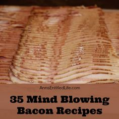 35 Mind Blowing Bacon Recipes; Bacon Makes Everything Better: bacon isn't just for breakfast anymore! From bacon roses to bacon cupcakes to bacon pancakes, these sweet and savory bacon lunch, dinner and dessert recipes are simply mind blowing! http://www.annsentitledlife.com/recipes/35-mind-blowing-bacon-recipes/