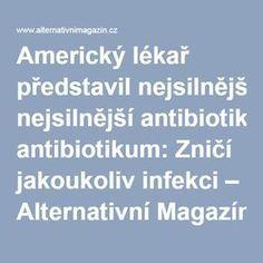 Americký lékař představil nejsilnější antibiotikum: Zničí jakoukoliv infekci – Alternativní Magazín.cz Detox, Hair Beauty, Health, Salud, Health Care, Healthy, Cute Hair