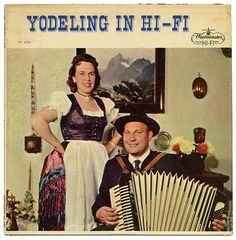 Yodeling in Hi-Fi? Can you think of a more distasteful sound?