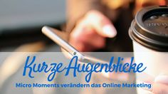 Kurze Augenblicke - Micro Moments verändern das Online Marketing