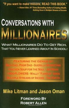 Conversations with Millionaires: What Millionaires Do to Get Rich, That You Never Learned About in School! by Mike Litman, http://www.amazon.com/dp/1931866007/ref=cm_sw_r_pi_dp_8Qrjqb04FQXY8