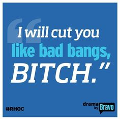 Cut you like bad bangs. Real housewives of Orange County quote