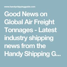 Good News on Global Air Freight Tonnages - Latest industry shipping news from the Handy Shipping Guide
