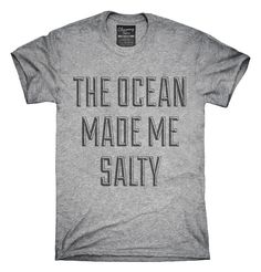 The Ocean Made Me Salty T-shirts, Hoodies,