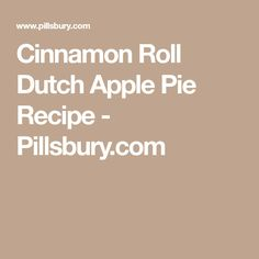 Cinnamon Roll Dutch Apple Pie Recipe - Pillsbury.com