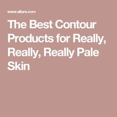 The Best Contour Products for Really, Really, Really Pale Skin