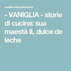- VANIGLIA - storie di cucina: sua maestà IL dulce de leche