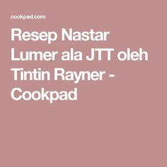 Resep Nastar Lumer ala JTT oleh Tintin Rayner - Cookpad