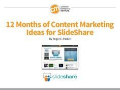 12 Months of Content Marketing Ideas for SlideShare by Content Marketing Institute, via Slideshare