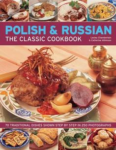 Polish & Russian The Classic Cookbook : 70 Traditional Dishes Shown Step by Step in 250 Photographs - Lesley Chamberlain