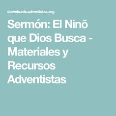 Sermón: El Ninõ que Dios Busca - Materiales y Recursos Adventistas