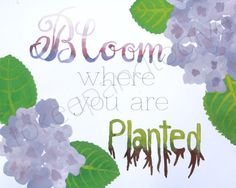 Hand painted Bloom Where You Are Planted Spring by ToKeepAndToGive