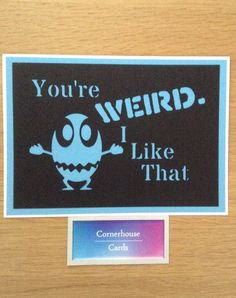 You're Weird, I Like That card, alien card, funny anniversary or birthday card, just because card by CornerhouseCards on Etsy