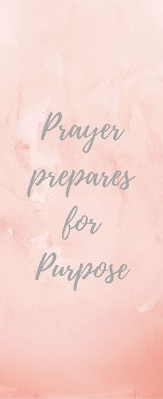 .Prayer Prepares for Purpose | Quote | Prayer Life |