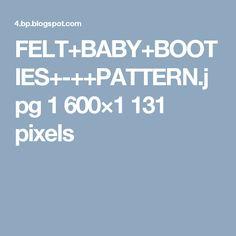 FELT+BABY+BOOTIES+-++PATTERN.jpg 1600×1131 pixels
