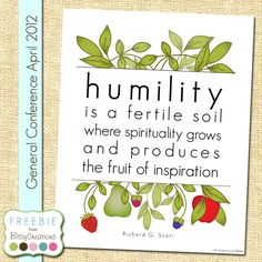 Humility is a fertile soil where spirituality grows...   From Richard G. Scott during LDS General Conference   Free Printable from BitsyCreations