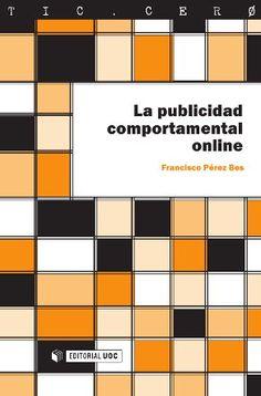 La Publicidad comportamental online / Francisco Pérez Bes