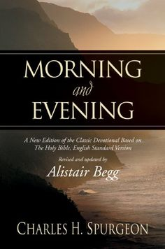 Morning and Evening: A New Edition of the Classic Devotional Based on The Holy Bible, English Standard Version by Charles H. Spurgeon