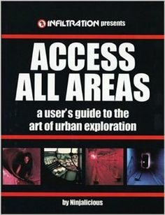 Access All Areas: A User's Guide to the Art of Urban Exploration: Ninjalicious: 9780973778700: Amazon.com: Books