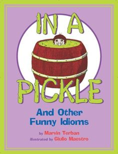 In a Pickle: And Other Funny Idioms by Marvin Terban, http://www.amazon.com/dp/0618830014/ref=cm_sw_r_pi_dp_uof-qb1EZH65M