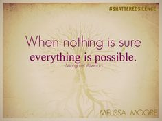 When noting is sure, everything is possible. Margaret Atwood #shatteredsilence #stopdomesticviolence #enddv