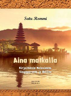 Aina matkalla | Kirjoituksia Malesiasta, Singaporesta ja Balilta